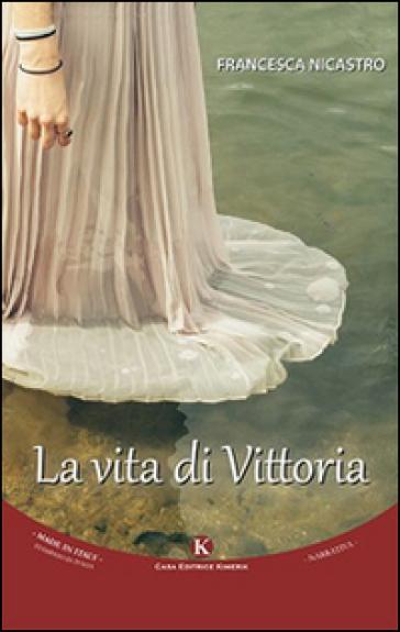 La vita di Vittoria - Francesca Nicastro |