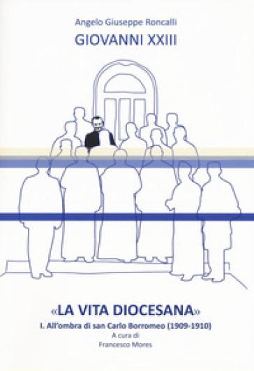 «La vita diocesana». 1: All'ombra di san Carlo Borromeo (1909-1910) - Giovanni XXIII  