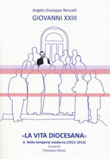 «La vita diocesana». 2: Nella temperie moderna (1911-1912) - Giovanni XXIII | Kritjur.org