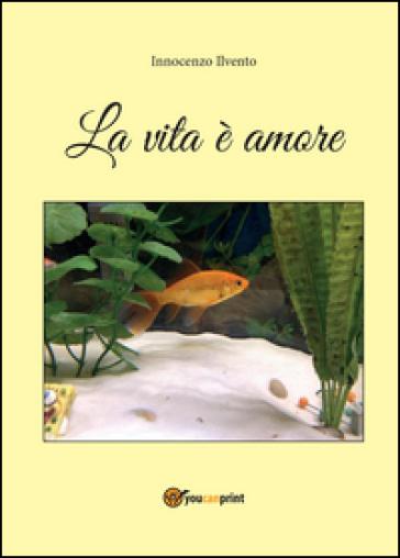 La vita è amore - Innocenzo Ilvento | Kritjur.org