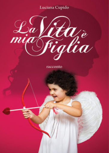 La vita è mia figlia - Luciana Cupido  