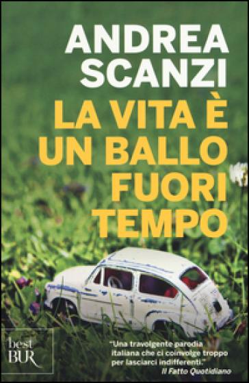 La vita è un ballo fuori tempo - Andrea Scanzi |