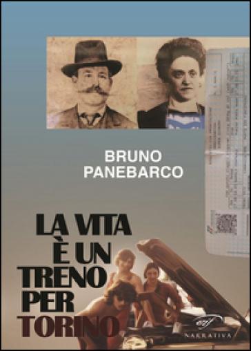 La vita è un treno per Torino - Bruno Panebarco pdf epub