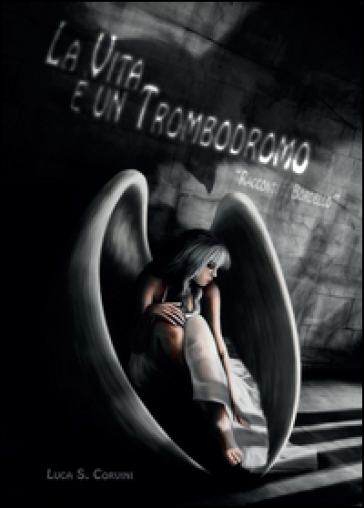 La vita è un trombodromo - Luca S. Corvini |