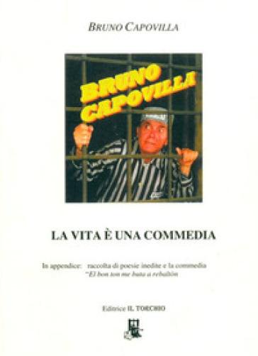 La vita è una commedia - Bruno Capovilla |