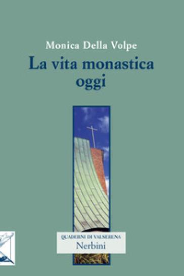 La vita monastica oggi - Monica Della Volpe |