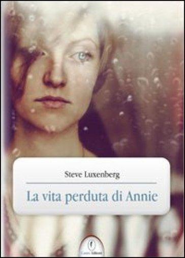 La vita perduta di Annie - Steve Luxenberg |