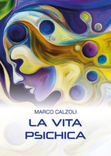 La vita psichica - Marco Calzoli  