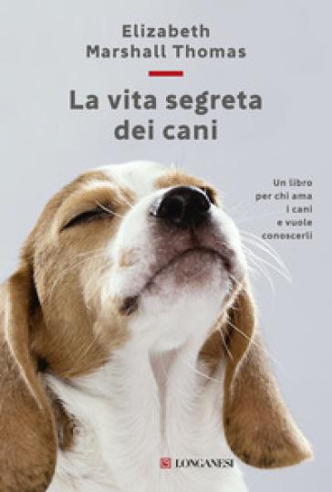 La vita segreta dei cani - Elizabeth Marshall Thomas | Thecosgala.com