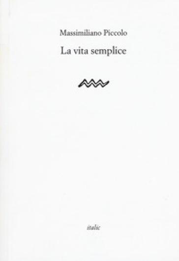 La vita semplice - Massimiliano Piccolo  