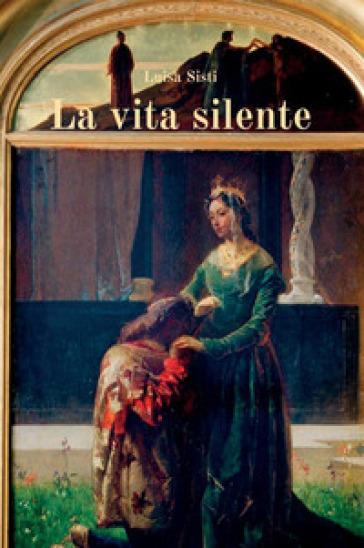 La vita silente - Luisa Sisti | Jonathanterrington.com