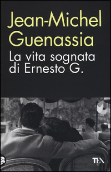 La vita sognata di Ernesto G. - Jean-Michel Guenassia |