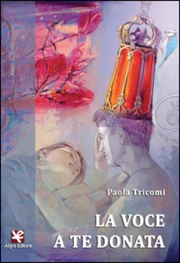 La voce a te donata - Paola Tricomi  