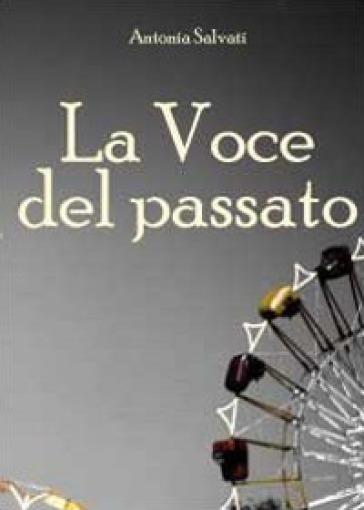 La voce del passato - Antonia Salvati |