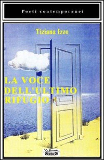 La voce dell'ultimo rifugio - Tiziana Izzo |
