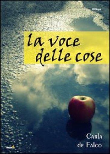 La voce delle cose - Carla De Falco  