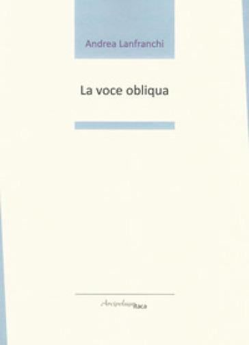 La voce obliqua - Andrea Lanfranchi |
