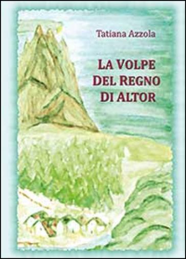 La volpe del regno di Altor - Tatiana Azzola |