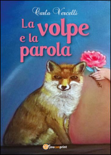 La volpe e la parola - Carla Vercelli |