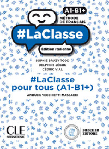#LaClasse. Méthode de français. A1-B1+. #laclasse pour tous. Edition italienne. Per il biennio delle Scuole superiori. Con e-book. Con espansione online - Sophie Bruzy Todd   Kritjur.org