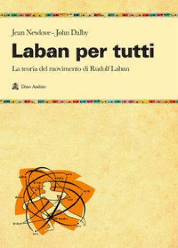 Laban per tutti. La teoria del movimento di Rudolf Laban. Un manuale - Jean Newlove |