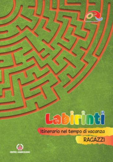 Labirinti. Ragazzi. Itinerario nel tempo di vacanza