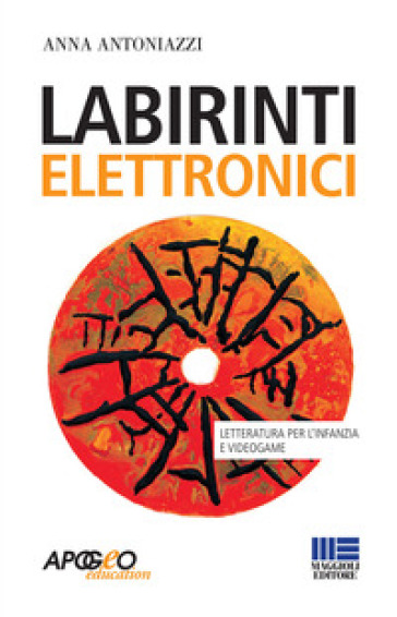 Labirinti elettronici. Letteratura per l'infanzia e videogame - Anna Antoniazzi  