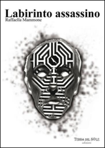 Labirinto assassino - Raffaella Mammone |