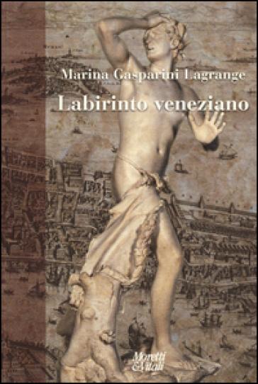 Labirinto veneziano - Marina Gasparini Lagrange |