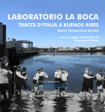 Laboratorio La Boca. Tracce d'Italia a Buenos Aires - Maria Pompeiana Iarossi | Rochesterscifianimecon.com