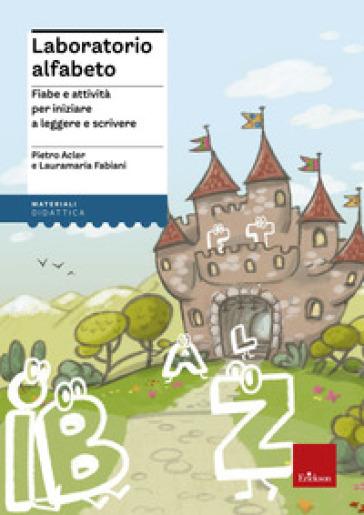 Laboratorio alfabeto. Fiabe e attività per iniziare a leggere e scrivere - Pietro Acler | Jonathanterrington.com