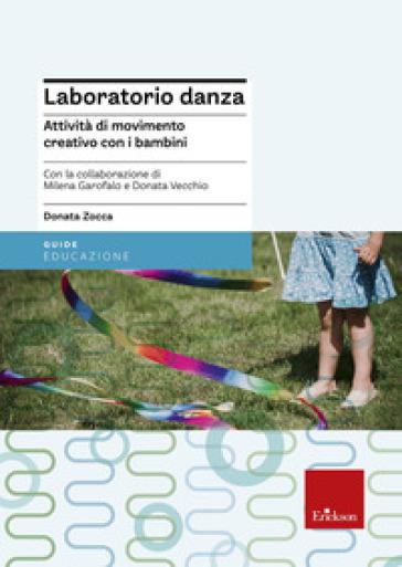 Laboratorio danza. Attività di movimento creativo con i bambini - Donata Zocca  