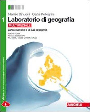 Laboratorio di geografia. Per le Scuole superiori. Con espansione online. 1: L'area europea e la sua economia - Manlio Dinucci  