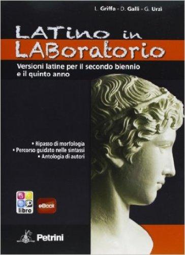 Laboratorio di latino. Versioni latine. Per le Scuole superiori - Ludovico Griffa  