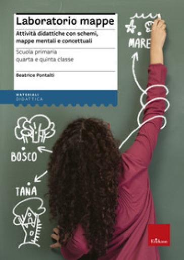 Laboratorio mappe. Attività didattiche con schemi, mappe mentali e concettuali - Beatrice Pontalti |