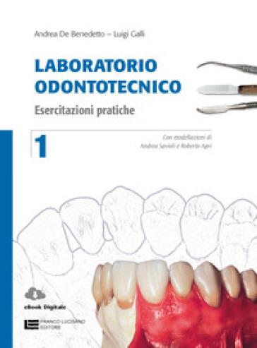 Laboratorio odontotecnico. Per le Scuole superiori. Con Contenuto digitale (fornito elettronicamente). 1: Esercitazioni pratiche - Andrea De Benedetto |