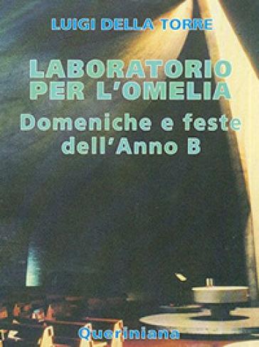 Laboratorio per l'omelia. Domeniche e feste dell'anno B - Luigi Della Torre | Kritjur.org