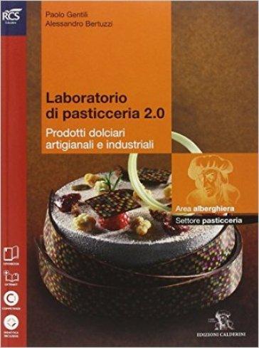 Laboratorio di pasticceria 2 0. Per le Scuole superiori. Con e-book. Con espansione online - Paolo Gentili pdf epub
