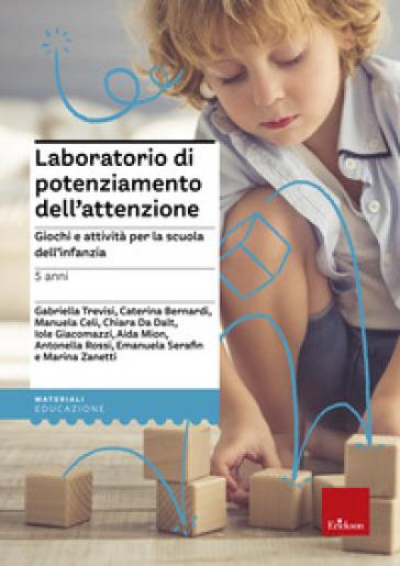 Laboratorio di potenziamento dell'attenzione. Giochi e attività per la scuola dell'infanzia. 1.5 anni