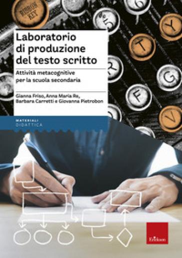 Laboratorio di produzione del testo scritto. Attività metacognitive per la scuola secondaria - Gianna Friso pdf epub