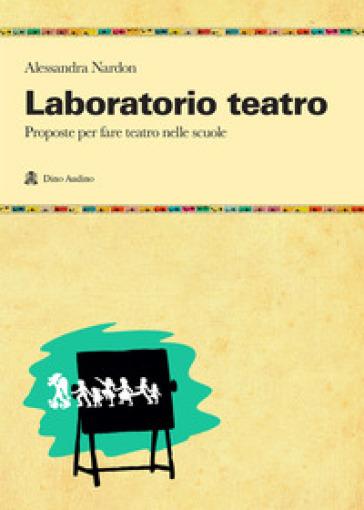 Laboratorio teatro. Proposte per fare teatro nella scuola - Alessandra Nardon | Jonathanterrington.com