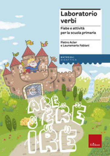 Laboratorio verbi. Fiabe e attività per la scuola primaria - Pietro Acler | Thecosgala.com