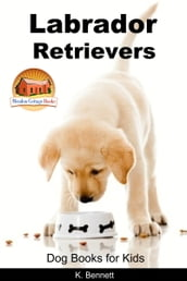 Labrador Retrievers: Dog Books for Kids