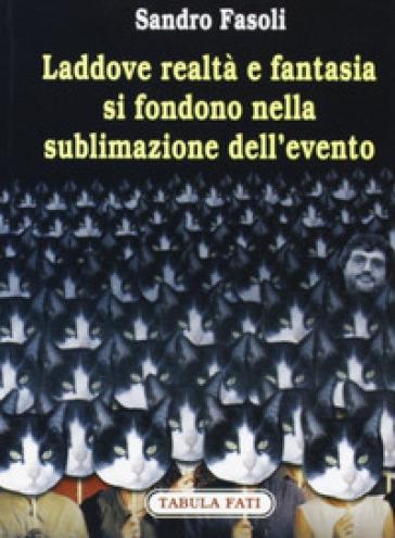 Laddove realtà e fantasia si fondono nella sublimazione dell'evento - Sandro Fasoli  