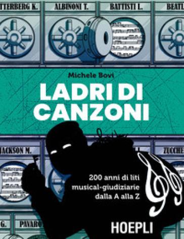 Ladri di canzoni. 200 anni di liti musical-giudiziarie dalla A alla Z - Michele Bovi pdf epub