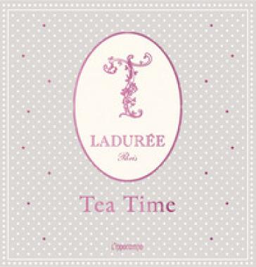 Ladurée. Tea time - Maison Ladurée |