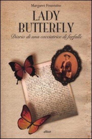 Lady Butterfly. Diario di una cacciatrice di farfalle - Margaret Fountaine | Rochesterscifianimecon.com