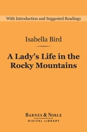 A Lady s Life in the Rocky Mountains (Barnes & Noble Digital Library)