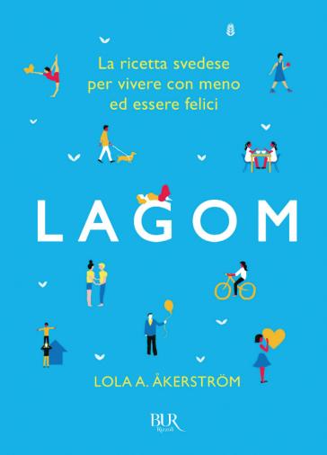 Lagom. La ricetta svedese per vivere con meno ed essere felici - Lola A. Akerstrom |