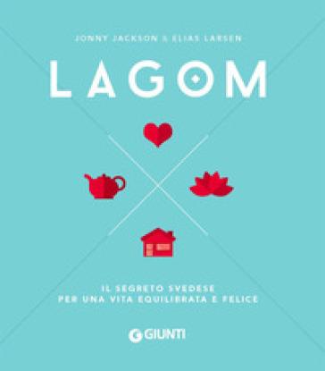 Lagom. Il segreto svedese per una vita equilibrata e felice - Jonny Jackson | Jonathanterrington.com